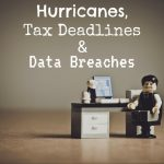 Hurricanes, Tax Deadlines in Western Illinois and Data Breaches